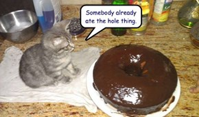 Somebody already ate the hole thing.