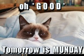 oh  * G O O D *  Tomorrow  is  MUNDAY