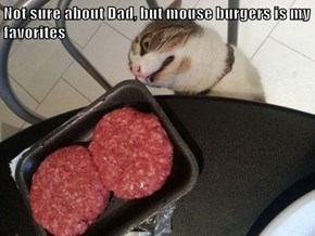 Not sure about Dad, but mouse burgers is my favorites