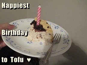 Happiest Birthday to  Tofu  ♥
