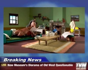 Breaking News - New Museum's Diorama of Old West Questionable