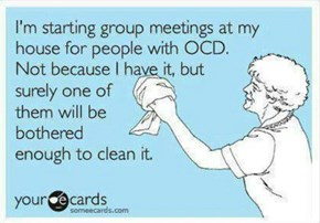 OCD actually comes in handy with friends