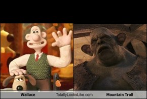Wallace Totally Looks Like Mountain Troll