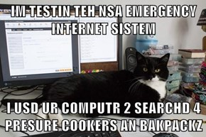 IM TESTIN TEH NSA EMERGENCY INTERNET SISTEM  I USD UR COMPUTR 2 SEARCHD 4 PRESURE COOKERS AN BAKPACKZ