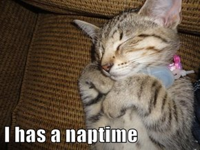 I has a naptime