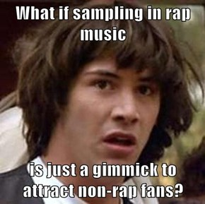 What if sampling in rap music  is just a gimmick to attract non-rap fans?