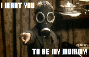 I Want You To Be my Mummy.....