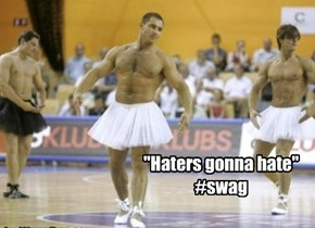 """Haters gonna hate"" #swag"