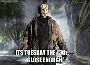 Tuesday the 13th, close enough.