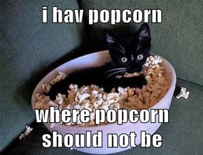 i hav popcorn  where popcorn should not be