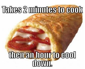 Scumbag Hot Pocket