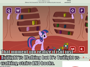 That moment you realize it isnt just Twilight vs Walking but It's Twilight vs walking, stairs AND books.