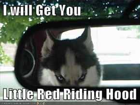 I will Get You  Little Red Riding Hood