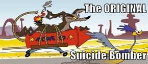 The ORIGINAL   Suicide Bomber