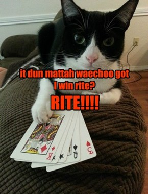 it dun mattah waechoo got I win rite?