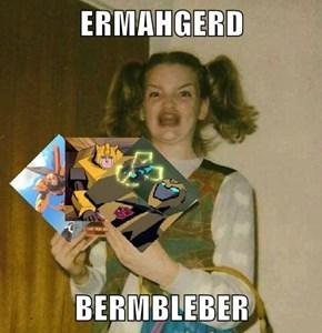 ERMAHGERD  BERMBLEBER