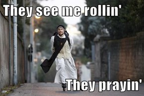 They see me rollin'  They prayin'