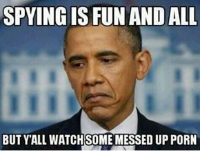 Obama Thought Looking Through Your Stuff Would Be Funny