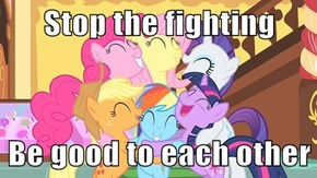Stop the fighting  Be good to each other