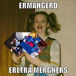 ERMAHGERD  ERLTRA MERGNERS