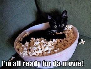 I'm all ready for da movie!