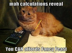 mah calculations reveal  You CAN affords Fancy Feast
