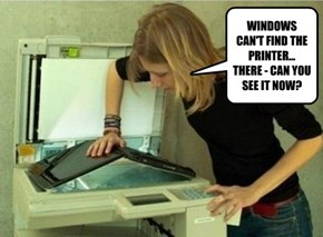 WINDOWS CAN'T FIND THE PRINTER... THERE - CAN YOU SEE IT NOW?