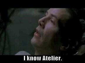 I know Atelier.