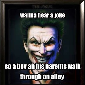 wanna hear a joker