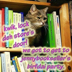 Hav a very happee Birfday, jennybookseller!