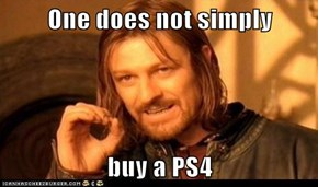 One does not simply   buy a PS4