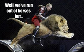 Well, we've run out of horses, but...