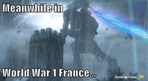 Meanwhile in  World War 1 France...