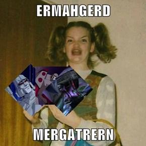 ERMAHGERD  MERGATRERN