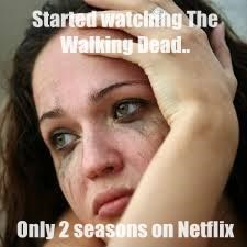 Started watching The Walking Dead..  Only 2 seasons on Netflix