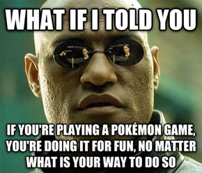 "To the guys who keep saying ""I play Pokémon Just for fun!!1!"""
