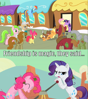 """Friendship is magic"", they said…"