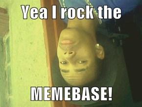 Yea I rock the  MEMEBASE!