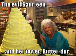 The evil Saur-een...  ...and her tower, Butter-dur.