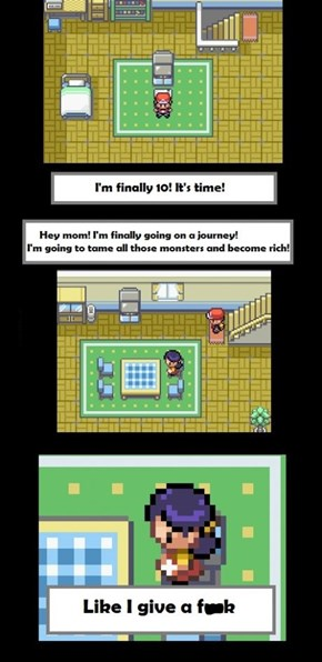 I wish my mom would let ME become a pokemon trainer...