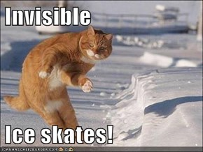 Invisible  Ice skates!