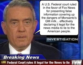 A U.S. Federal court ruled in the favor of Fox News for presenting false information covering up the dangers of Monsanto's GM milk... effectively declaring it legal for the news media to lie to the American people.