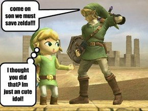 come on son we must save zelda!!!