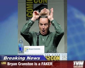 Breaking News - Bryan Cranston is a FAKER