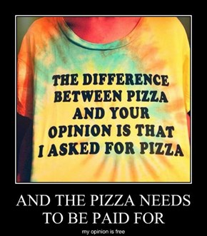 AND THE PIZZA NEEDS TO BE PAID FOR