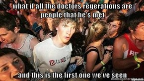 what if all the doctors regerations are people that he's met  and this is the first one we've seen