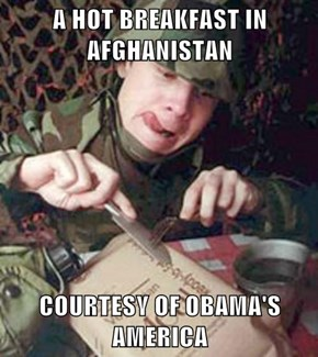 A HOT BREAKFAST IN AFGHANISTAN  COURTESY OF OBAMA'S AMERICA