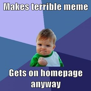 Makes terrible meme