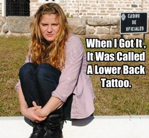 When I Got It , It Was Called A Lower Back Tattoo.
