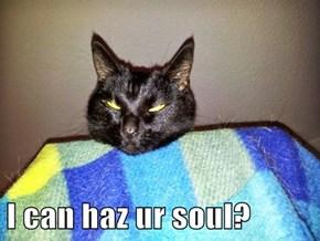 I can haz ur soul?